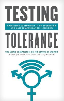 Testing Tolerance: Addressing Controversy in the Journalism and Mass Communication Classroom - Master Class: Resources for Teaching Mass Communication (Hardback)