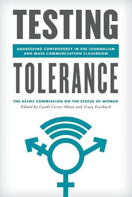 Testing Tolerance: Addressing Controversy in the Journalism and Mass Communication Classroom - Master Class: Resources for Teaching Mass Communication (Paperback)