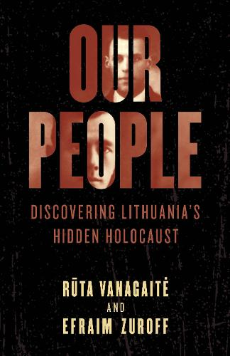 Our People: Discovering Lithuania's Hidden Holocaust (Hardback)