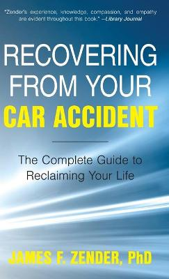 Recovering from Your Car Accident: The Complete Guide to Reclaiming Your Life (Hardback)