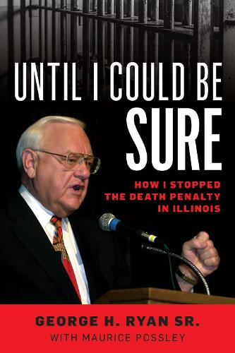 Until I Could Be Sure: How I Stopped the Death Penalty in Illinois (Hardback)