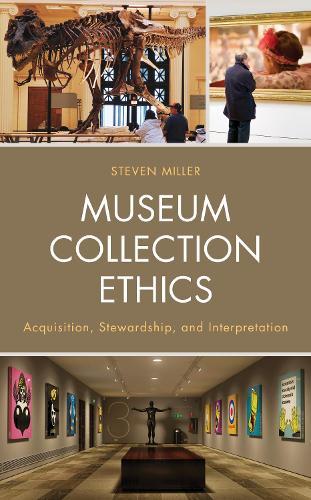 Museum Collection Ethics: Acquisition, Stewardship, and Interpretation (Hardback)