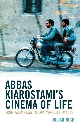 Abbas Kiarostami's Cinema of Life: From Homework to Like Someone in Love (Hardback)
