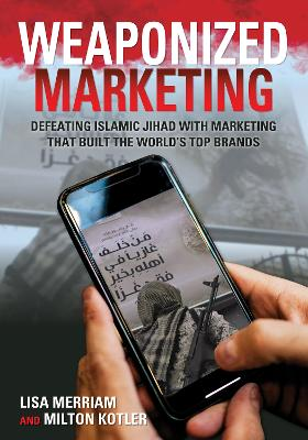 Weaponized Marketing: Defeating Islamic Jihad with Marketing That Built the World's Top Brands - Security and Professional Intelligence Education Series (Hardback)