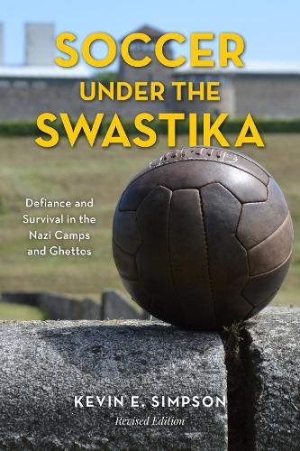 Soccer under the Swastika: Defiance and Survival in the Nazi Camps and Ghettos (Paperback)