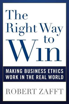 The Right Way to Win: Making Business Ethics Work in the Real World (Paperback)
