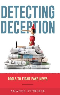 Detecting Deception: Tools to Fight Fake News (Hardback)