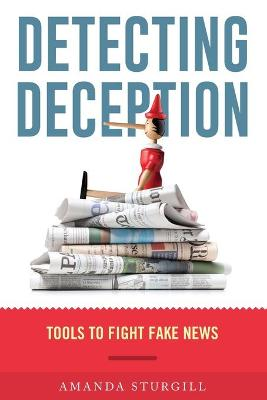 Detecting Deception: Tools to Fight Fake News (Paperback)