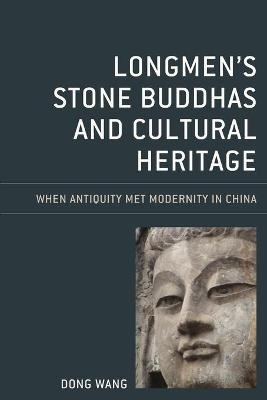Longmen's Stone Buddhas and Cultural Heritage: When Antiquity Met Modernity in China - Asia/Pacific/Perspectives (Paperback)