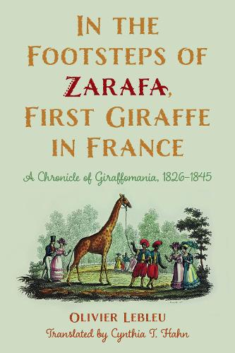 In the Footsteps of Zarafa, First Giraffe in France: A Chronicle of Giraffomania, 1826-1845 (Paperback)
