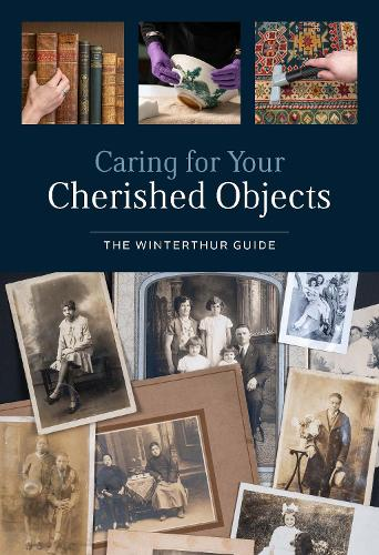 Caring for Your Cherished Objects: The Winterthur Guide (Paperback)