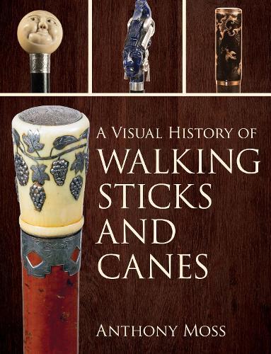 A Visual History of Walking Sticks and Canes (Hardback)