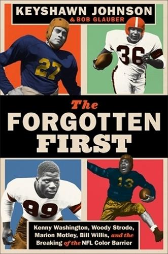 The Forgotten First: Kenny Washington, Woody Strode, Marion Motley, Bill Willis, and the Breaking of the NFL Color Barrier (Hardback)