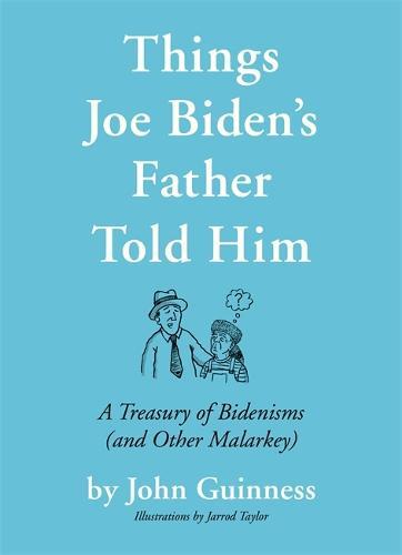 Things Joe Biden's Father Told Him: A Treasury of Bidenisms (and Other Malarkey) (Hardback)