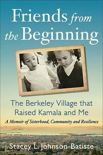 Friends from the Beginning: The Berkeley Village That Raised Kamala and Me (Hardback)