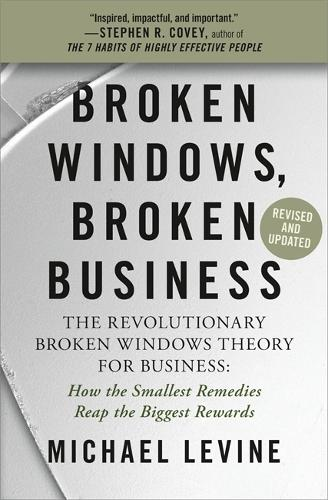 Broken Windows, Broken Business (Revised and Updated): The Revolutionary Broken Windows Theory: How the Smallest Remedies Reap the Biggest Rewards (Paperback)