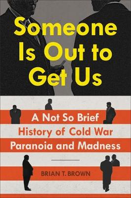 Someone Is Out to Get Us: A Not So Brief History of Cold War Paranoia and Madness (Hardback)