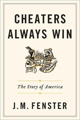 Cheaters Always Win: The Story of America (Hardback)