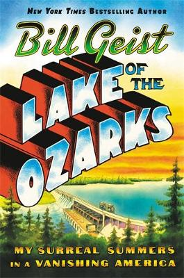Lake of the Ozarks: My Surreal Summers in a Vanishing America (Paperback)
