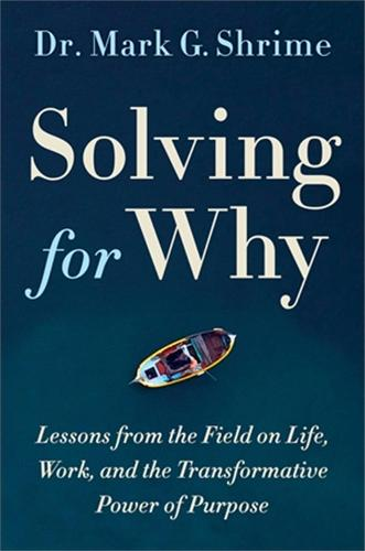 Solving for Why: A Surgeon's Journey to Discover the Transformative Power of Purpose (Hardback)