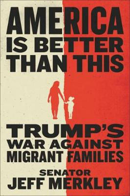 America Is Better Than This: Trump's War Against Migrant Families (Hardback)