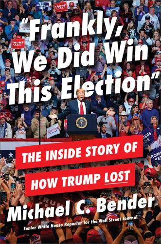 Frankly, We Did Win This Election: The Inside Story of How Trump Lost (Hardback)