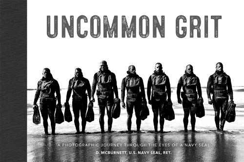 Uncommon Grit: A Photographic Journey Through Navy SEAL Training (Hardback)