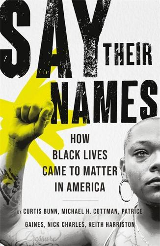 Say Their Names: How Black Lives Came to Matter in America (Hardback)