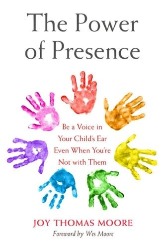 The Power of Presence: Be a Voice in Your Child's Ear Even When You're Not with Them (Hardback)