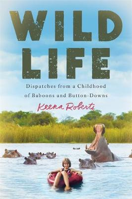 Wild Life: Dispatches from a Childhood of Baboons and Button-Downs (Hardback)