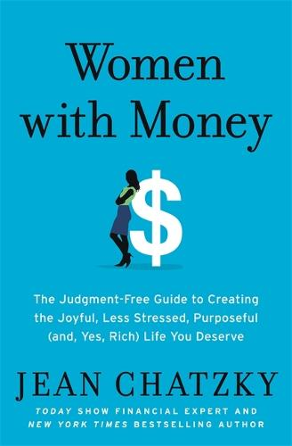 Women with Money: The Judgment-Free Guide to Creating the Joyful, Less Stressed, Purposeful (and Yes, Rich) Life You Deserve (Paperback)