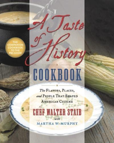 A Taste of History Cookbook: The Flavors, Places and People That Shaped American Cuisine (Hardback)