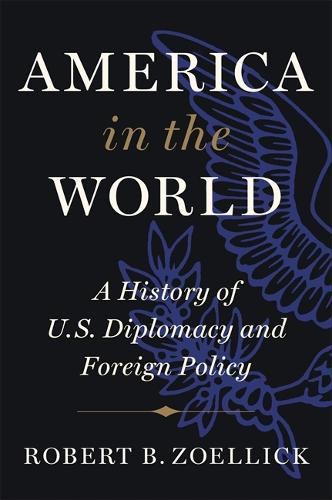 America in the World: A History of U.S. Diplomacy and Foreign Policy (Hardback)