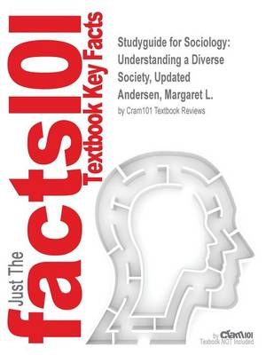 Studyguide for Sociology: Understanding a Diverse Society, Updated by Andersen, Margaret L., ISBN 9780495401742 (Paperback)