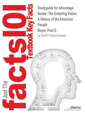 Studyguide for Advantage Books: The Enduring Vision: A History of the American People by Boyer, Paul S., ISBN 9781133944522 (Paperback)