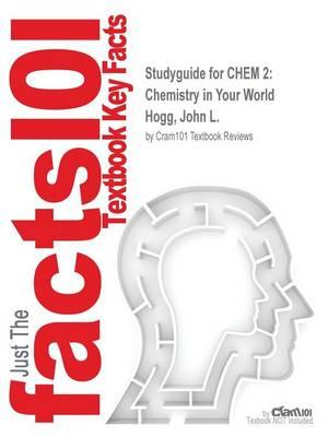 Studyguide for Chem 2: Chemistry in Your World by Hogg, John L., ISBN 9781305433069 (Paperback)