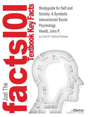 Studyguide for Self and Society: A Symbolic Interactionist Social Psychology by Hewitt, John P., ISBN 9780205717286 (Paperback)