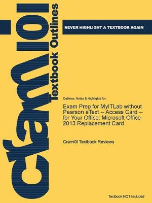 Exam Prep for MyITLab without Pearson eText -- Access Card -- for Your Office; Microsoft Office 2013 Replacement Card - Just the Facts101 (Paperback)