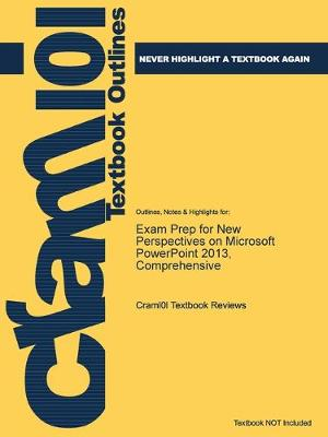 Exam Prep for New Perspectives on Microsoft PowerPoint 2013, Comprehensive - Just the Facts101 (Paperback)