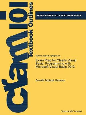 Exam Prep for Clearly Visual Basic; Programming with Microsoft Visual Basic 2012 - Just the Facts101 (Paperback)