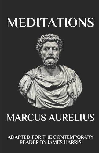 Marcus Aurelius - Meditations: Adapted for the Contemporary Reader (Paperback)
