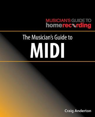 The Musician's Guide to MIDI - The Musician's Guide to Home Recording (Paperback)