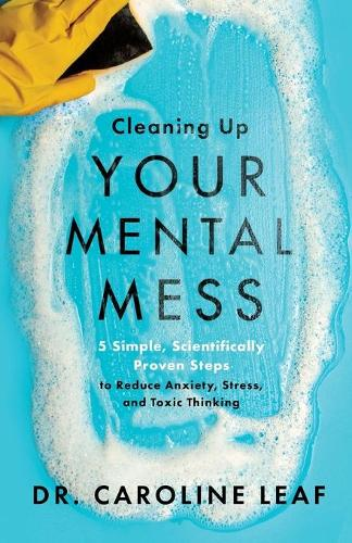 Cleaning Up Your Mental Mess: 5 Simple, Scientifically Proven Steps to Reduce Anxiety, Stress, and Toxic Thinking (Paperback)