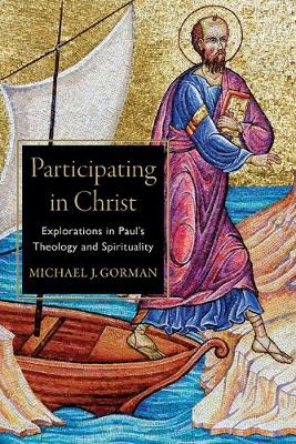 Participating in Christ: Explorations in Paul's Theology and Spirituality (Paperback)
