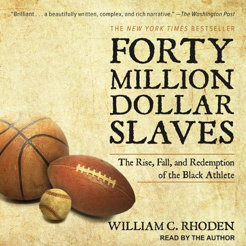 Forty Million Dollar Slaves: The Rise, Fall, and Redemption of the Black Athlete (CD-Audio)