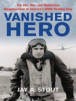 Vanished Hero: The Life, War and Mysterious Disappearance of America's WWII Strafing King (CD-Audio)