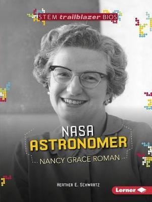 NASA Astronomer Nancy Grace Roman - STEM Trailblazer Bios (Paperback)