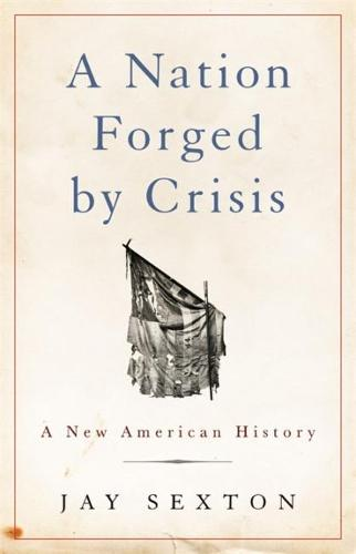 A Nation Forged by Crisis: A New American History (Hardback)