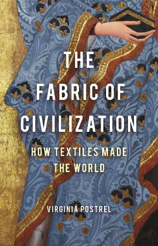 The Fabric of Civilization: How Textiles Made the World (Hardback)
