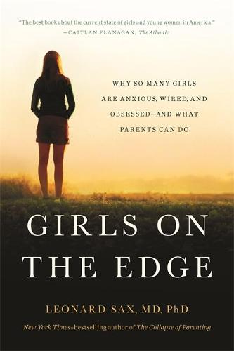 Girls on the Edge (New Edition): Why So Many Girls Are Anxious, Wired, and Obsessed--And What Parents Can Do (Paperback)